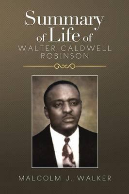 Summary of Life of Walter Caldwell Robinson (Paperback)