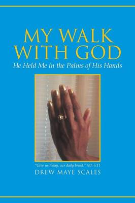 My Walk with God: He Held Me in the Palms of His Hands (Paperback)