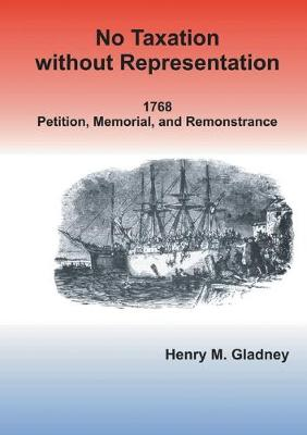 No Taxation Without Representation: 1768 Petition, Memorial, and Remonstrance (Paperback)