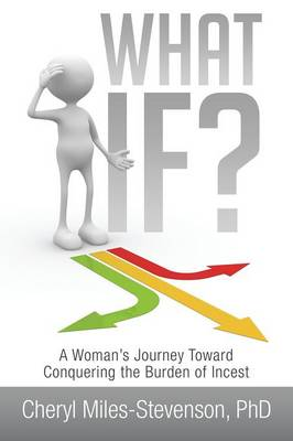 What If?: A Woman's Journey Toward Conquering the Burden of Incest (Paperback)