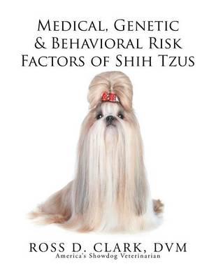 Medical, Genetic & Behavioral Risk Factors of Shih Tzus (Paperback)