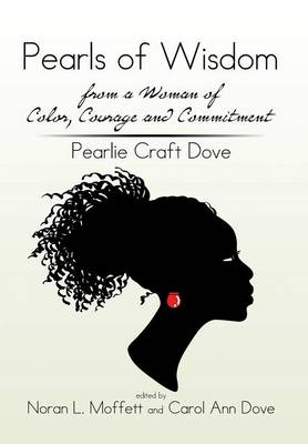 Pearls of Wisdom from a Woman of Color, Courage and Commitment: Pearlie Craft Dove (Hardback)