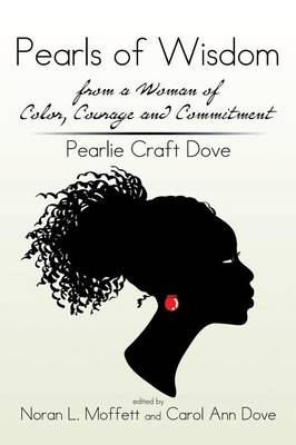 Pearls of Wisdom from a Woman of Color, Courage and Commitment: Pearlie Craft Dove (Paperback)
