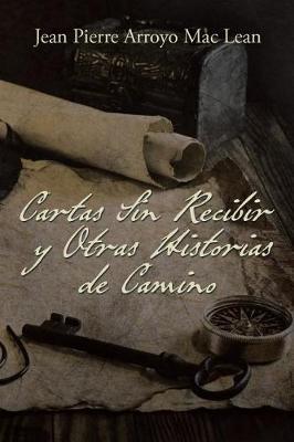 Cartas Sin Recibir y Otras Historias de Camino (Paperback)