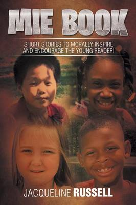 Mie Book: Short Stories to Morally Inspire and Encourage the Young Reader! (Paperback)