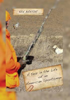 A Year in the Life of an American Sportsman (Hardback)