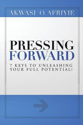 Pressing Forward: 7 Keys to Unleashing Your Full Potential! (Paperback)