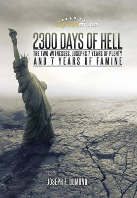 2300 Days of Hell: The Two Witnesses, Josephs 7 Years of Plenty and 7 Years of Famine (Hardback)