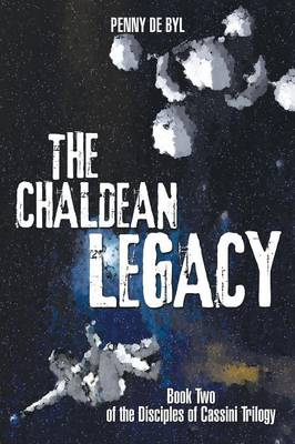 The Chaldean Legacy: Book Two of the Disciples of Cassini Trilogy (Paperback)
