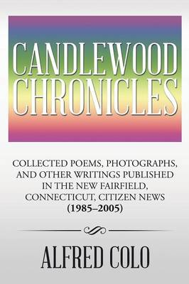Candlewood Chronicles: Collected Poems, Photographs, and Other Writings Published in the New Fairfield, Connecticut, Citizen News (1985 2005) (Paperback)
