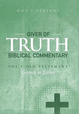 Giver of Truth Biblical Commentary-Vol. 1: Old Testament (Hardback)