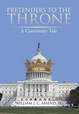 Pretenders to the Throne: A Cautionary Tale (Hardback)