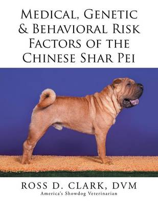 Medical, Genetic & Behavioral Risk Factors of the Chinese Shar Pei (Paperback)