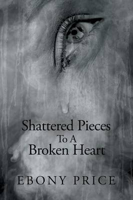 Shattered Pieces to a Broken Heart (Paperback)