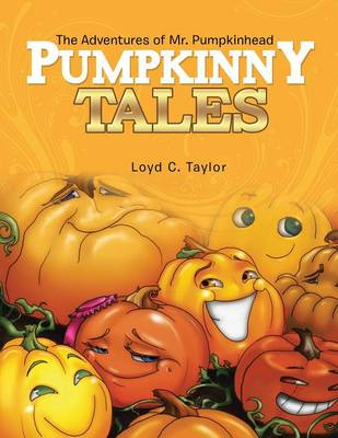 Pumpkinny Tales: The Adventures of Mr. Pumpkinhead (Paperback)