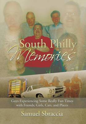 South Philly Memories: Guys Experiencing Some Really Fun Times with Friends, Girls, Cars, and Places (Hardback)