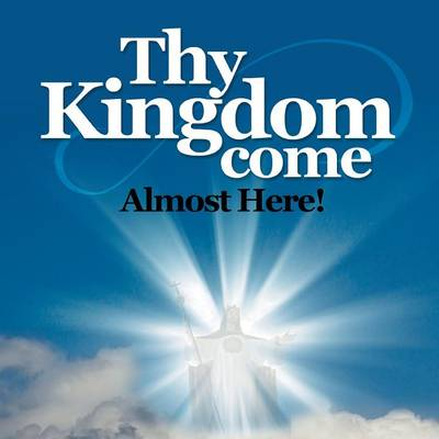 Thy Kingdom Come: Almost Here (Paperback)