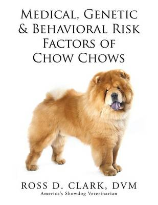 Medical, Genetic & Behavioral Risk Factors of Chow Chows (Paperback)