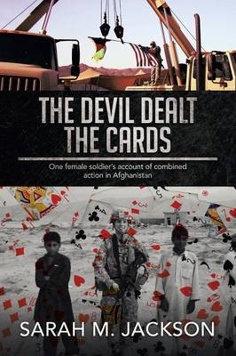 The Devil Dealt the Cards: One Female Soldier's Account of Combined Action in Afghanistan (Paperback)
