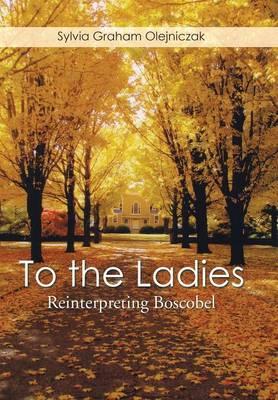 To the Ladies: Reinterpreting Boscobel (Hardback)