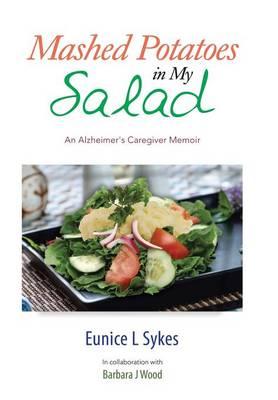 Mashed Potatoes in My Salad: An Alzheimer's Caregiver Memoir (Hardback)