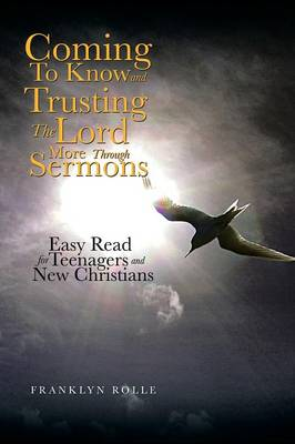 Coming to Know and Trusting the Lord More Through Sermons: Easy Read for Teenagers and New Christians (Paperback)