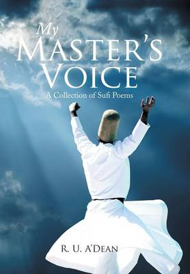 My Master's Voice: A Collection of Sufi Poems (Hardback)