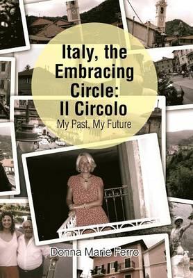 Italy, the Embracing Circle: Il Circolo: My Past, My Future (Hardback)