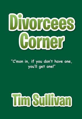 Divorcees Corner: C'Mon In, If You Don't Have One, You'll Get One! (Hardback)