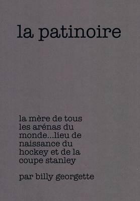 La Patinoire: La Mere de Tous Les Arenas Du Monde Lieu de Naissance Du Hockey Et de La Coupe Stanley (Hardback)
