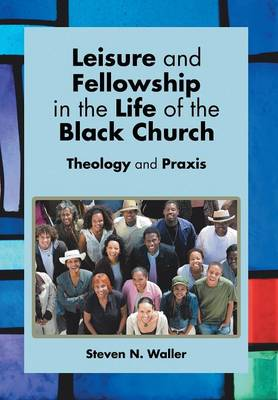 Leisure and Fellowship in the Life of the Black Church: Theology and Praxis (Hardback)