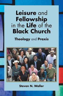 Leisure and Fellowship in the Life of the Black Church: Theology and Praxis (Paperback)
