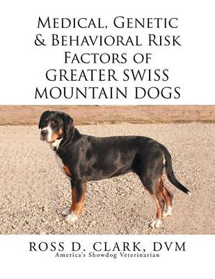 Medical, Genetic & Behavioral Risk Factors of Greater Swiss Mountain Dogs (Paperback)