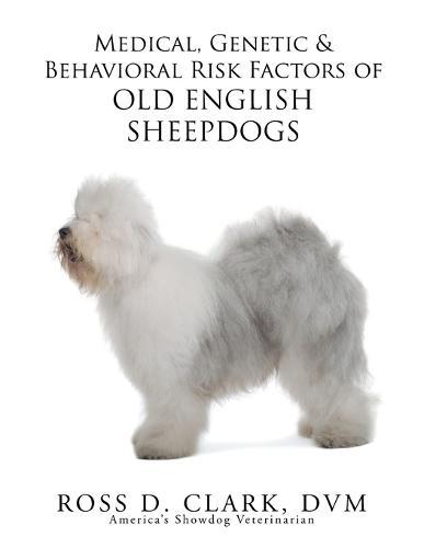 Medical, Genetic & Behavioral Risk Factors of Old English Sheepdogs (Paperback)