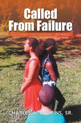 Called from Failure: Featuring: The Choices... We Make! (Paperback)