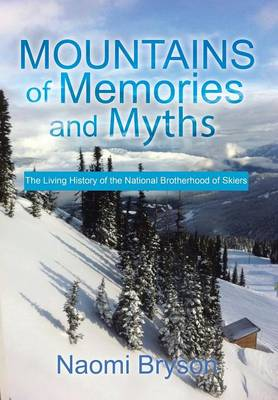 Mountains of Memories and Myths: The Living History of the National Brotherhood of Skiers (Hardback)