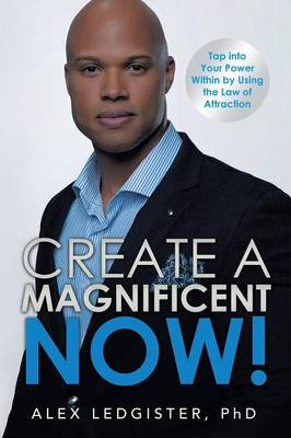 Create a Magnificent Now!: Tap Into Your Power Within by Using the Law of Attraction (Paperback)