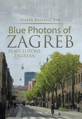 Blue Photons of Zagreb: Plavi Fotoni Zagreba (Hardback)