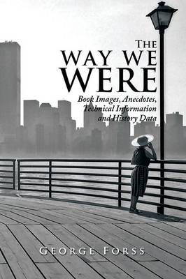The Way We Were: Book Images, Anecdotes, Technical Information, and History Data (Paperback)