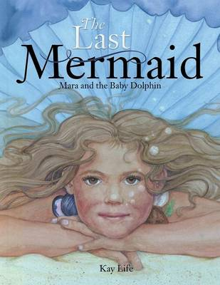 The Last Mermaid: Mara and the Little Dolphin (Paperback)