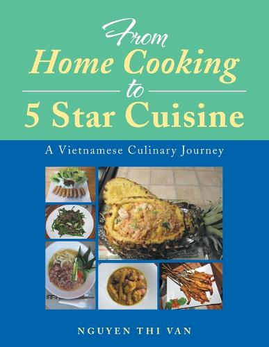 From Home Cooking to 5 Star Cuisine: A Vietnamese Culinary Journey (Paperback)