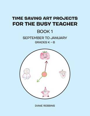 Time Saving Art Projects for the Busy Teacher: Book 1 (Paperback)