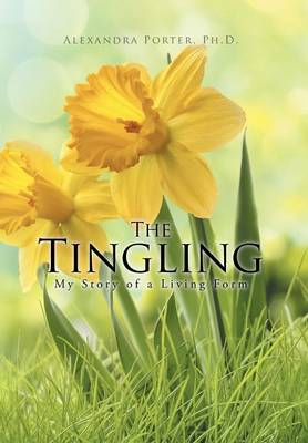 The Tingling: My Story of a Living Form (Hardback)