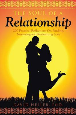 The Soul of a Relationship: 200 Practical Reflections on Finding, Nurturing and Revitalizing Love (Paperback)