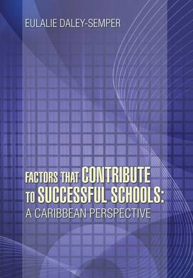 Factors That Contribute to Successful Schools: A Caribbean Perspective (Hardback)