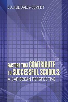 Factors That Contribute to Successful Schools: A Caribbean Perspective (Paperback)