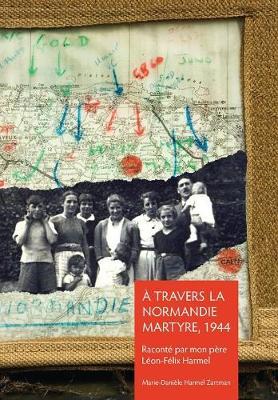 A Travers La Normandie Martyre: Notes de Voyage Du 6 Juin Au 30 Aout 1944 (Hardback)