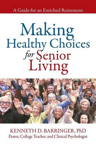 Making Healthy Choices for Senior Living: A Guide for an Enriched Retirement (Paperback)