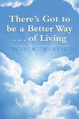 There's Got to Be a Better Way . . . of Living (Paperback)