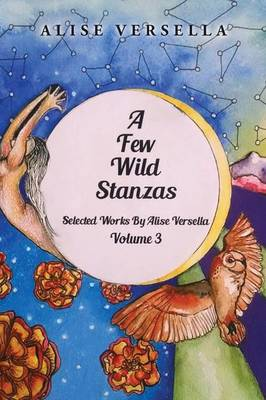 A Few Wild Stanzas: Poems by Alise Versella Volume 3 (Paperback)